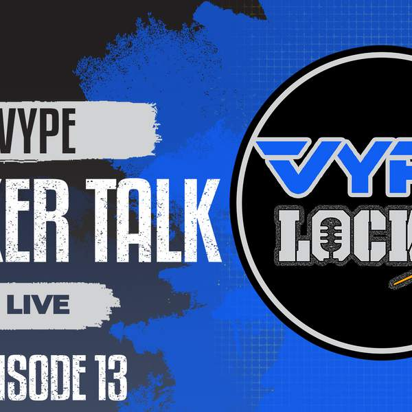 VYPE Locker Talk Live: Episode 13