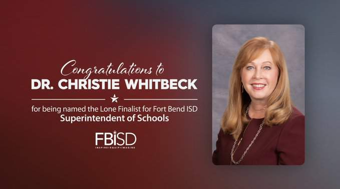 The Fort Bend ISD Board of Trustees named Dr. Christie Whitbeck as the lone finalist to become the district's next superintendent, according to a Thursday press release.