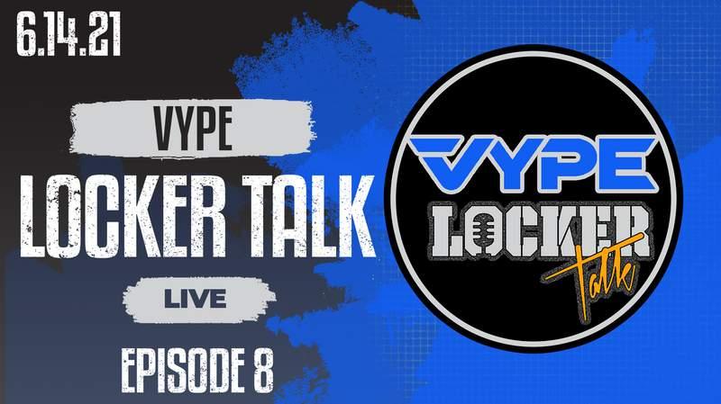 VYPE Locker Talk Live- Episode 8: 6/15/21